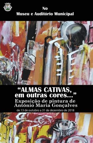 """Exposição de pintura """"Almas cativas em outras cores..."""" de António Maria Gonçalves"""